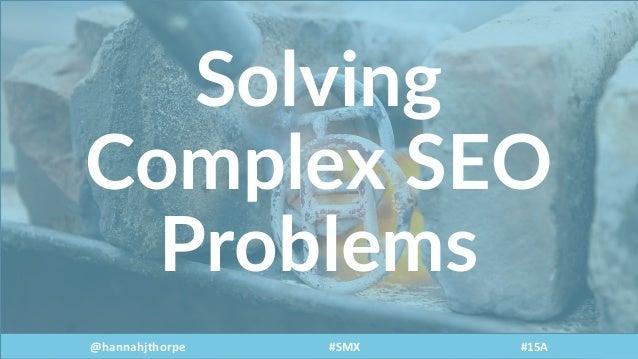 Solving SEO issues when standard fixes do not apply #SMX Slide 2