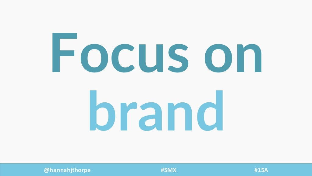 @hannahjthorpe #SMX     #15A Focus  on   brand