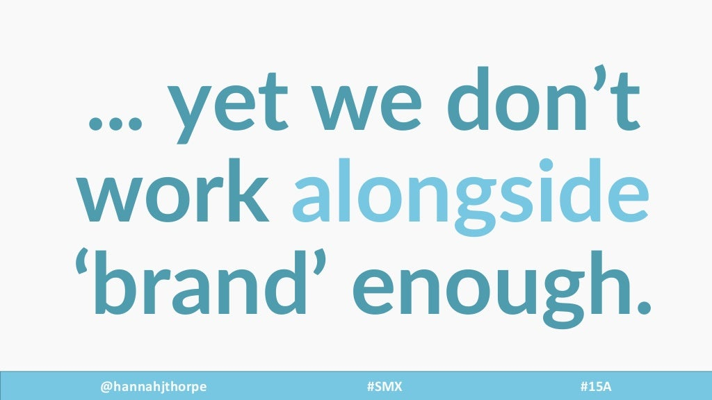 @hannahjthorpe #SMX     #15A ...  yet  we  don't   work  alongside 'brand'  enough.