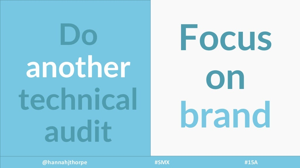 @hannahjthorpe #SMX     #15A Do   another technical   audit Focus   on   brand