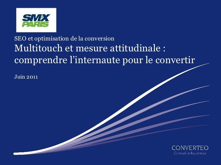SEO et optimisation de la conversionMultitouch et mesure attitudinale :comprendre l'internaute pour le convertirJuin 2011 ...