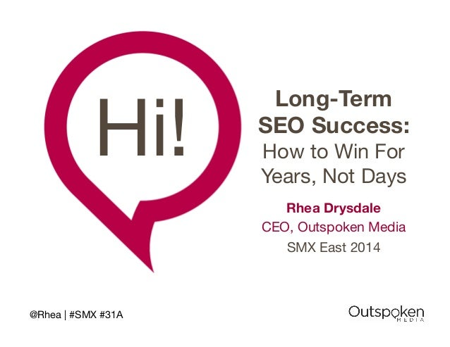 Hi!  @Rhea | #SMX #31A  Long-Term  SEO Success:  How to Win For  Years, Not Days  Rhea Drysdale  CEO, Outspoken Media  SMX...