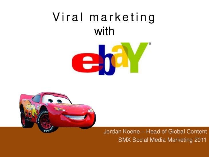 Viral marketing      with       Jordan Koene – Head of Global Content            SMX Social Media Marketing 2011
