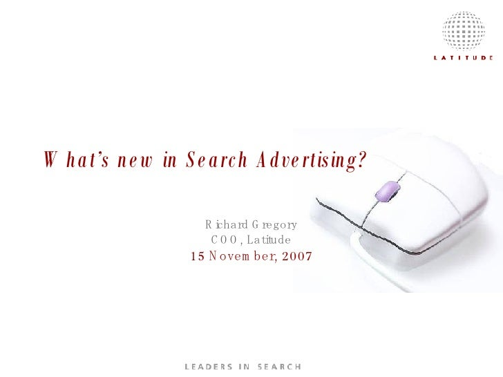 What's new in Search Advertising? Richard Gregory COO, Latitude 15 November, 2007