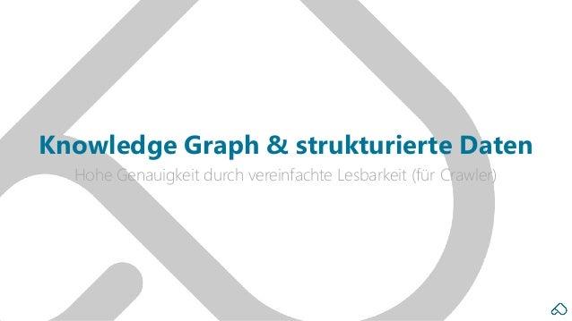 Hohe Genauigkeit durch vereinfachte Lesbarkeit (für Crawler) Knowledge Graph & strukturierte Daten