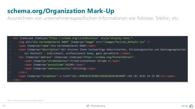 28 pa.ag@peakaceag schema.org/Organization Mark-Up Auszeichnen von unternehmensspezifischen Informationen wie Adresse, Tel...