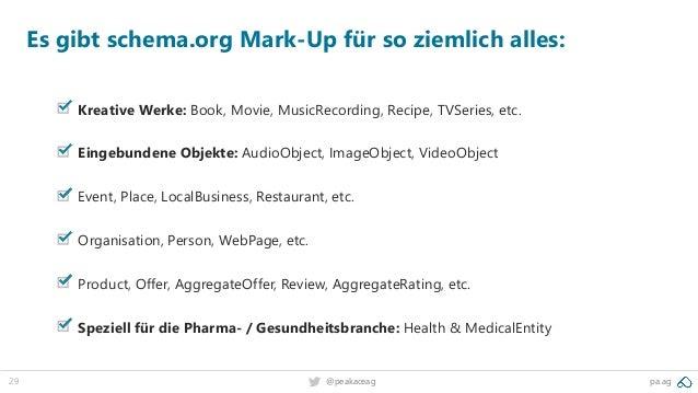 29 pa.ag@peakaceag Es gibt schema.org Mark-Up für so ziemlich alles: Kreative Werke: Book, Movie, MusicRecording, Recipe, ...