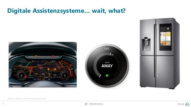 3 pa.ag@peakaceag Digitale Assistenzsysteme… wait, what? Quellen: Business Insider, nest & Samsung