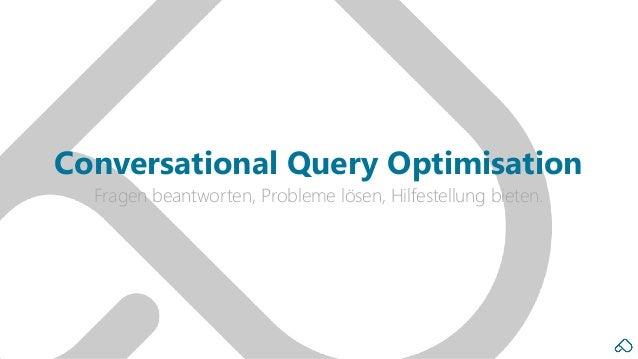 Fragen beantworten, Probleme lösen, Hilfestellung bieten. Conversational Query Optimisation