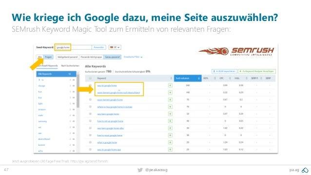 47 pa.ag@peakaceag Wie kriege ich Google dazu, meine Seite auszuwählen? SEMrush Keyword Magic Tool zum Ermitteln von relev...