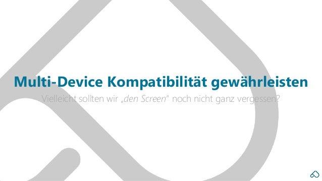 """Vielleicht sollten wir """"den Screen"""" noch nicht ganz vergessen? Multi-Device Kompatibilität gewährleisten"""