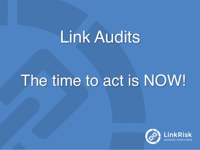 Link Audits! The time to act is NOW!!