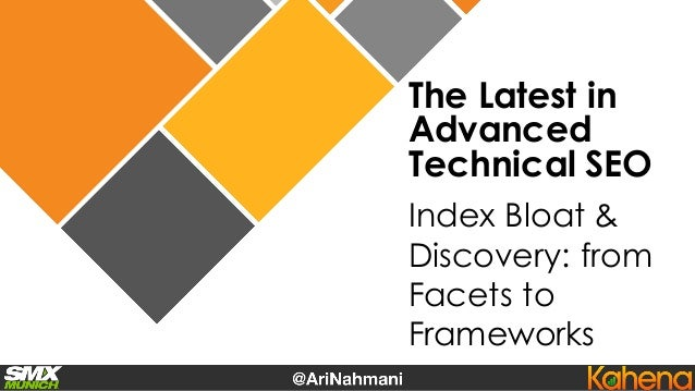 The Latest in Advanced Technical SEO Index Bloat & Discovery: from Facets to Frameworks