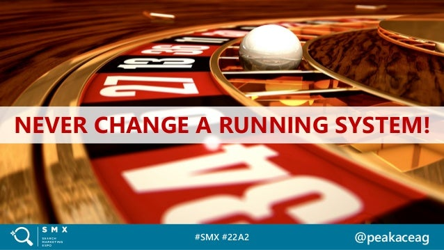 #SMX #22A2 @peakaceag NEVER CHANGE A RUNNING SYSTEM!