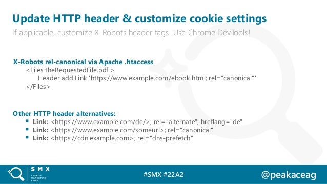 #SMX #22A2 @peakaceag Update HTTP header & customize cookie settings If applicable, customize X-Robots header tags. Use Ch...