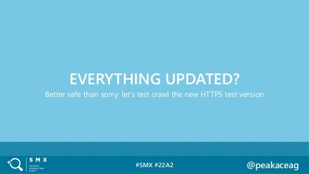 #SMX #22A2 @peakaceag Better safe than sorry: let's test crawl the new HTTPS test version EVERYTHING UPDATED?