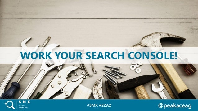 #SMX #22A2 @peakaceag WORK YOUR SEARCH CONSOLE!