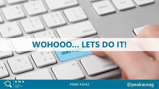 #SMX #22A2 @peakaceag WOHOOO… LETS DO IT!