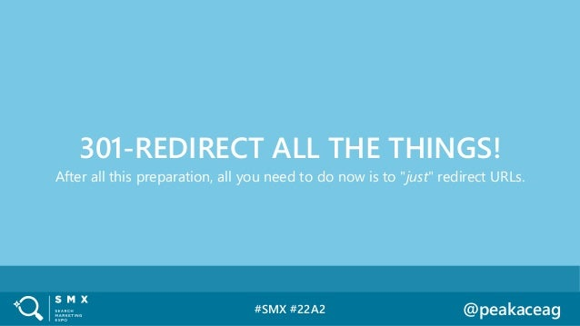 """#SMX #22A2 @peakaceag After all this preparation, all you need to do now is to """"just"""" redirect URLs. 301-REDIRECT ALL THE ..."""
