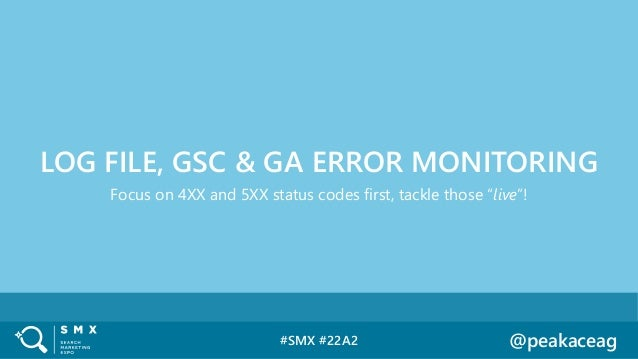 """#SMX #22A2 @peakaceag Focus on 4XX and 5XX status codes first, tackle those """"live""""! LOG FILE, GSC & GA ERROR MONITORING"""