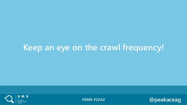 #SMX #22A2 @peakaceag Keep an eye on the crawl frequency!