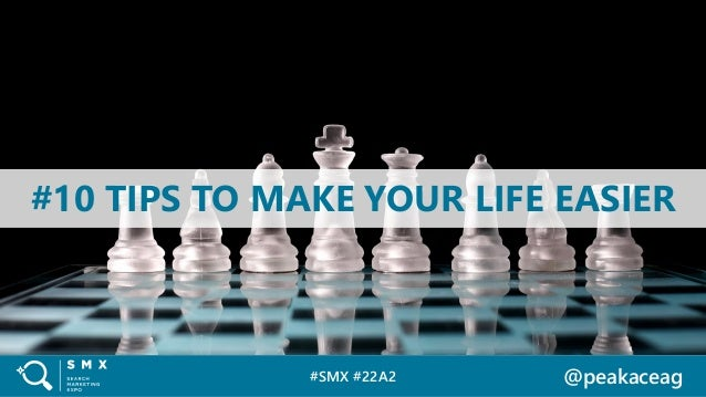#SMX #22A2 @peakaceag #10 TIPS TO MAKE YOUR LIFE EASIER
