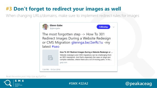 #SMX #22A2 @peakaceag #3 Don't forget to redirect your images as well When changing URLs/domains, make sure to implement r...