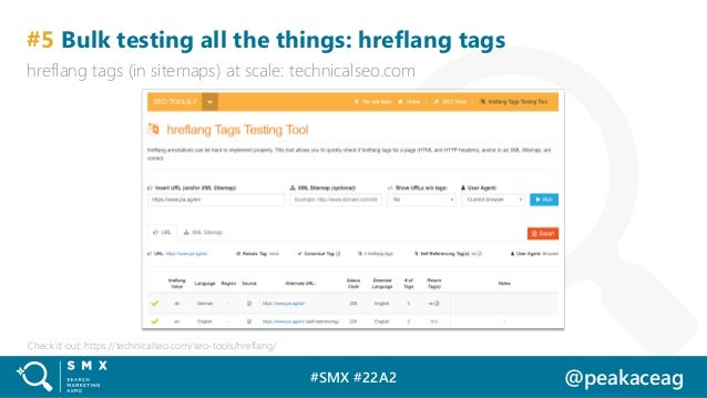 #SMX #22A2 @peakaceag #5 Bulk testing all the things: hreflang tags hreflang tags (in sitemaps) at scale: technicalseo.com...