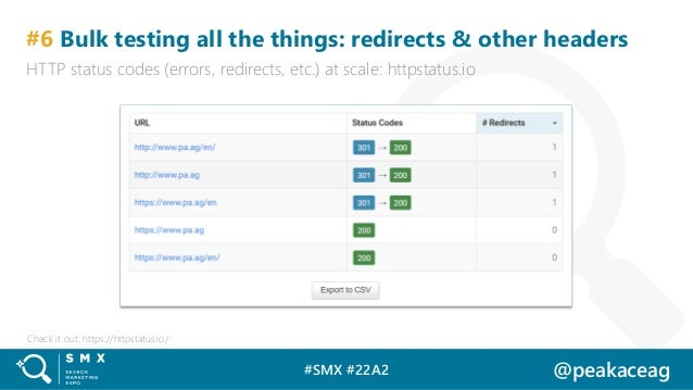 #SMX #22A2 @peakaceag #6 Bulk testing all the things: redirects & other headers HTTP status codes (errors, redirects, etc....