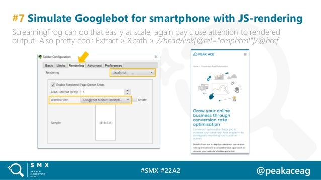 #SMX #22A2 @peakaceag #7 Simulate Googlebot for smartphone with JS-rendering ScreamingFrog can do that easily at scale; ag...