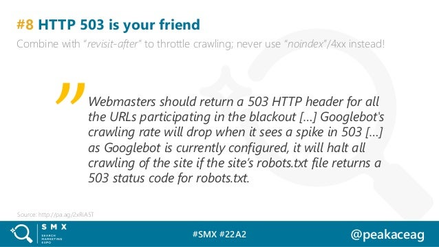 """#SMX #22A2 @peakaceag #8 HTTP 503 is your friend Combine with """"revisit-after"""" to throttle crawling; never use """"noindex""""/4x..."""
