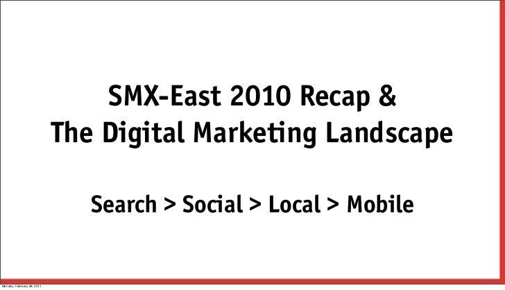 SMX-East 2010 Recap &                            The Digital Marketing Landscape                               Search > So...