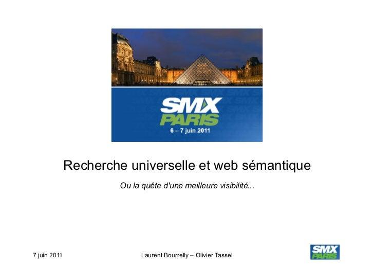 Recherche universelle et web sémantique                      Ou la quête dune meilleure visibilité...7 juin 2011          ...
