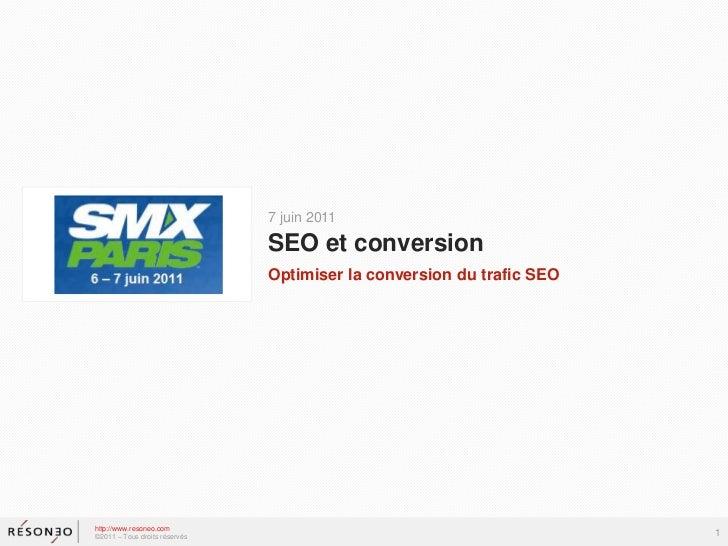 SEO et conversion<br />http://www.resoneo.com<br />©2011 – Tous droits réservés<br />Optimiser la conversion du trafic SEO...