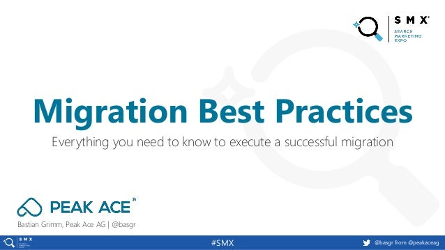 @basgr from @peakaceag#SMX Bastian Grimm, Peak Ace AG | @basgr Everything you need to know to execute a successful migrati...