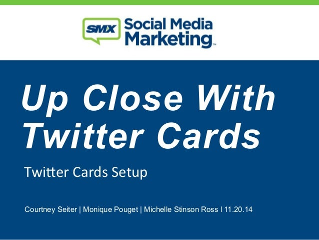 Up Close With  Twitter Cards  Twi$er'Cards'Setup'  Courtney Seiter | Monique Pouget | Michelle Stinson Ross l 11.20.14