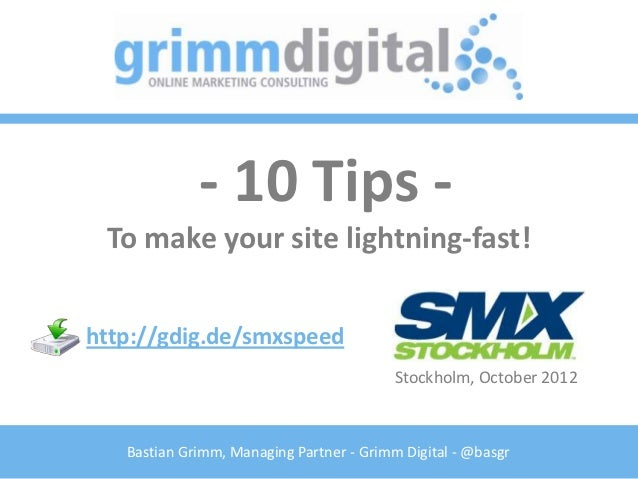 - 10 Tips - To make your site lightning-fast!http://gdig.de/smxspeed                                          Stockholm, O...