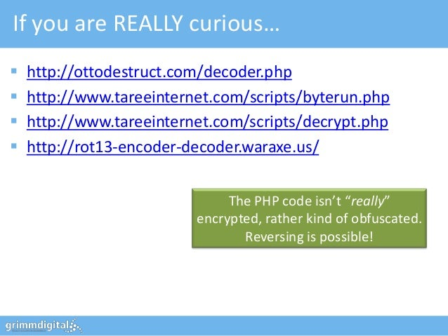 If you are REALLY curious…   http://ottodestruct.com/decoder.php   http://www.tareeinternet.com/scripts/byterun.php   h...