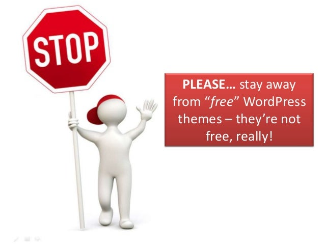 "PLEASE… stay awayfrom ""free"" WordPress themes – they're not     free, really!"