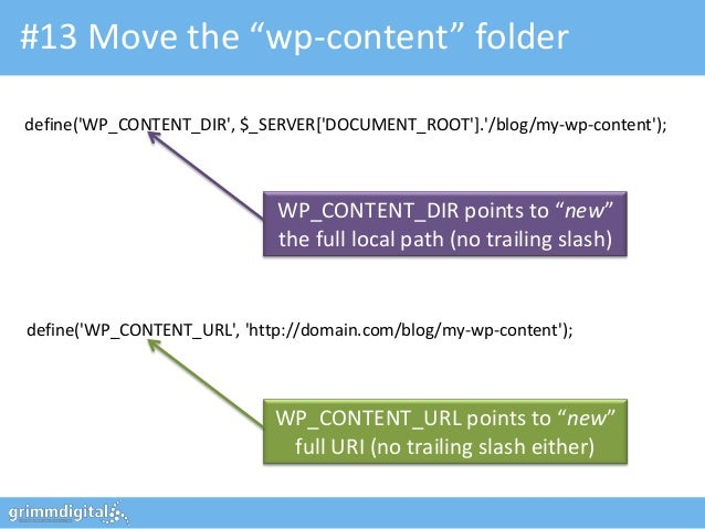 "#13 Move the ""wp-content"" folderdefine(WP_CONTENT_DIR, $_SERVER[DOCUMENT_ROOT]./blog/my-wp-content);                      ..."