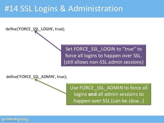 "#14 SSL Logins & Administrationdefine(FORCE_SSL_LOGIN, true);                                Set FORCE_SSL_LOGIN to ""true""..."