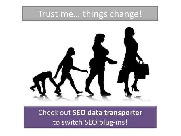 Trust me… things change!Check out SEO data transporter    to switch SEO plug-ins!