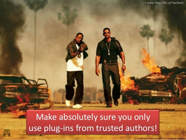 Credits: http://bit.ly/T8wMwO  Make absolutely sure you onlyuse plug-ins from trusted authors!
