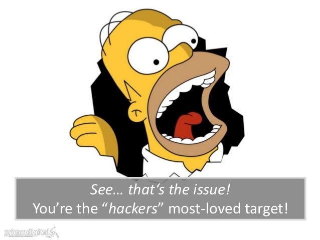 """See… that's the issue!You're the """"hackers"""" most-loved target!"""