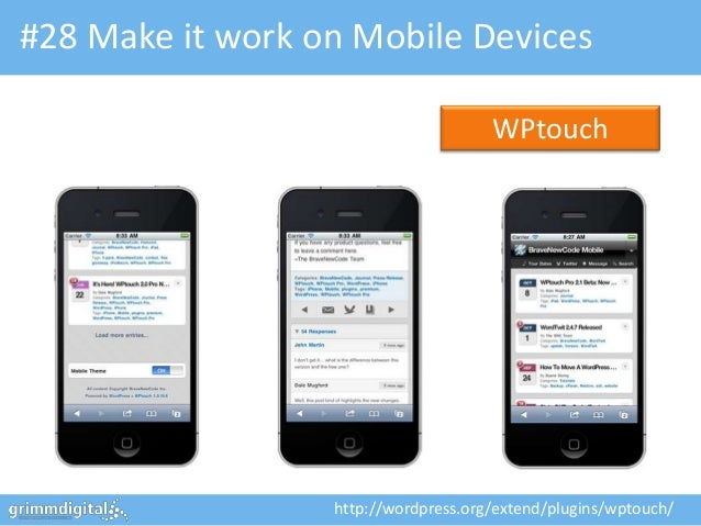 #28 Make it work on Mobile Devices                                      WPtouch                  http://wordpress.org/exte...