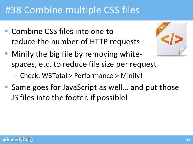#38 Combine multiple CSS files Combine CSS files into one to  reduce the number of HTTP requests Minify the big file by ...