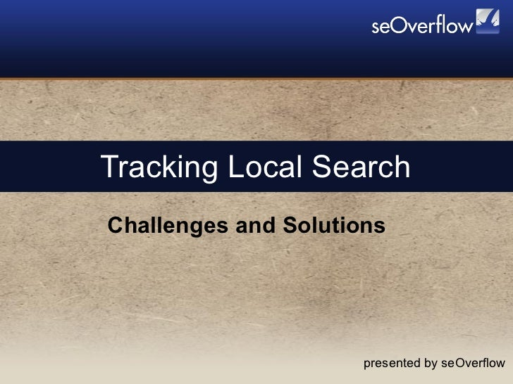 Challenges and Solutions Tracking Local Search presented by seOverflow