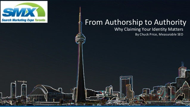 From Authorship to Authority        Why Claiming Your Identity Matters                  By Chuck Price, Measurable SEO