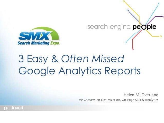3 Easy & Often Missed  Google Analytics Reports  Helen M. Overland  VP Conversion Optimization, On-Page SEO & Analytics