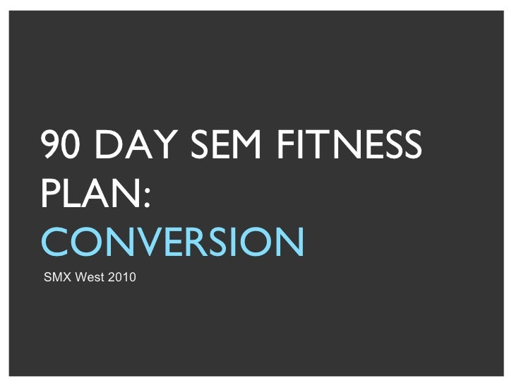 90 DAY SEM FITNESS PLAN: CONVERSION  SMX West 2010